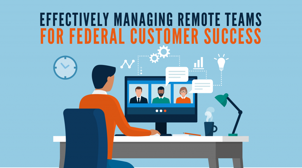 Effectively Managing Remote Teams for Federal Customer Success