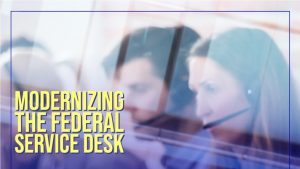 Modernizing the federal service desk