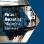 Virtual Recruiting - Adapting to a New Normal